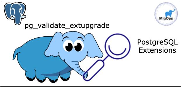 pg_validate_extupgrade to validate PostgreSQL extension